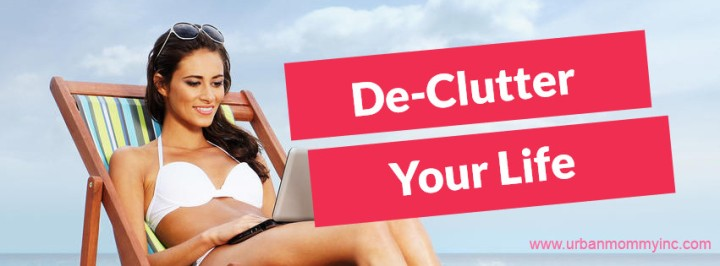 De-clutter your life- Urban Mommy Inc
